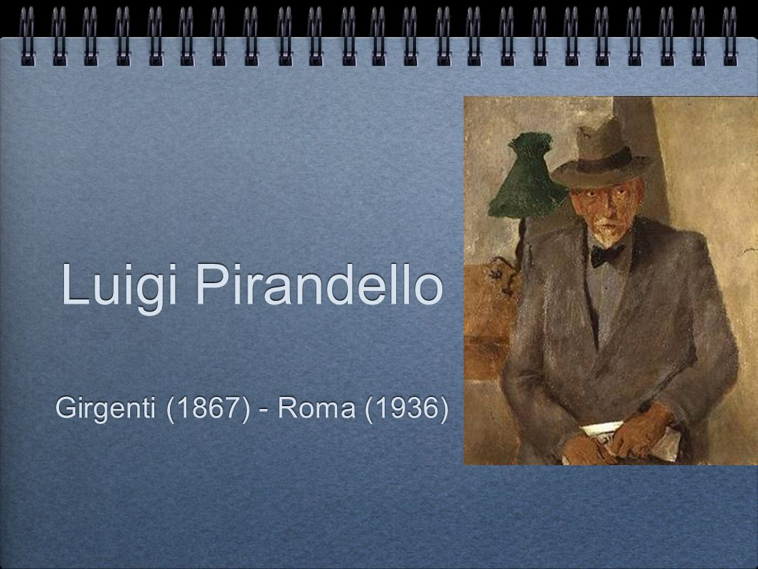 Luigi Pirandello Girgenti (1867) - Roma (1936)