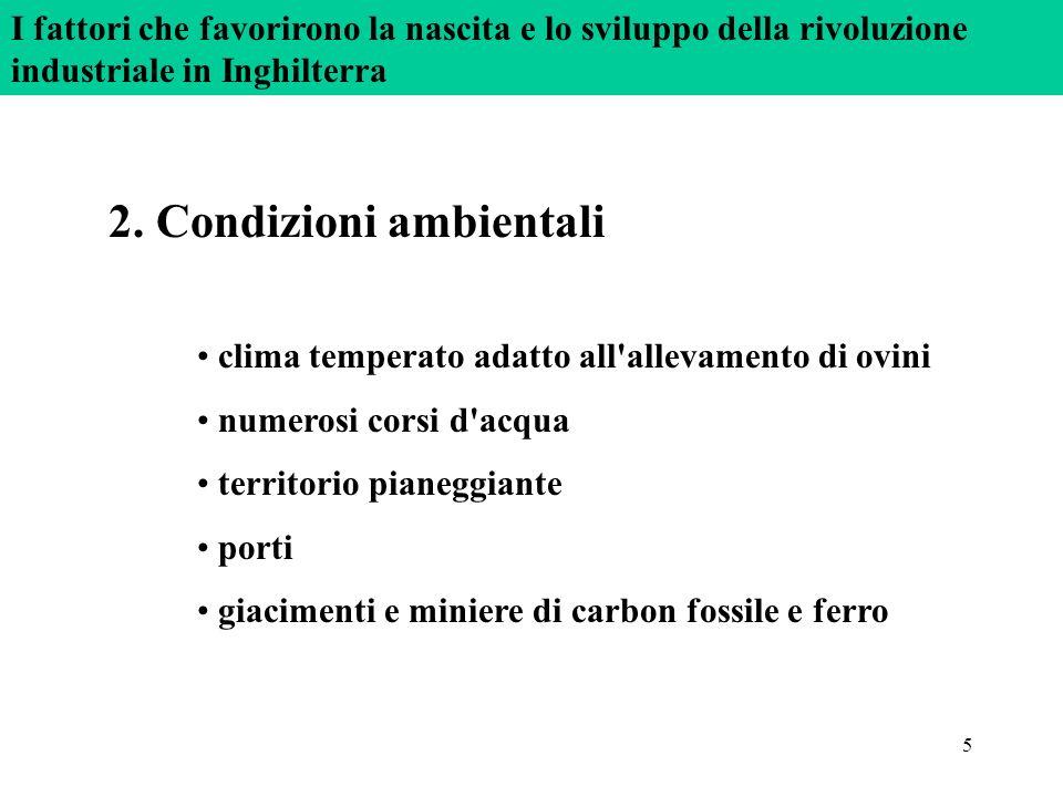 5 2. Condizioni ambientali clima temperato adatto all'allevamento di ovini numerosi corsi d'acqua territorio pianeggiante porti giacimenti e miniere d