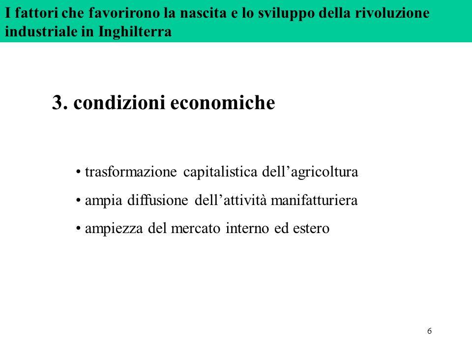 6 3. condizioni economiche trasformazione capitalistica dellagricoltura ampia diffusione dellattività manifatturiera ampiezza del mercato interno ed e