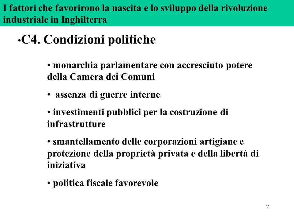 7 C4. Condizioni politiche monarchia parlamentare con accresciuto potere della Camera dei Comuni assenza di guerre interne investimenti pubblici per l