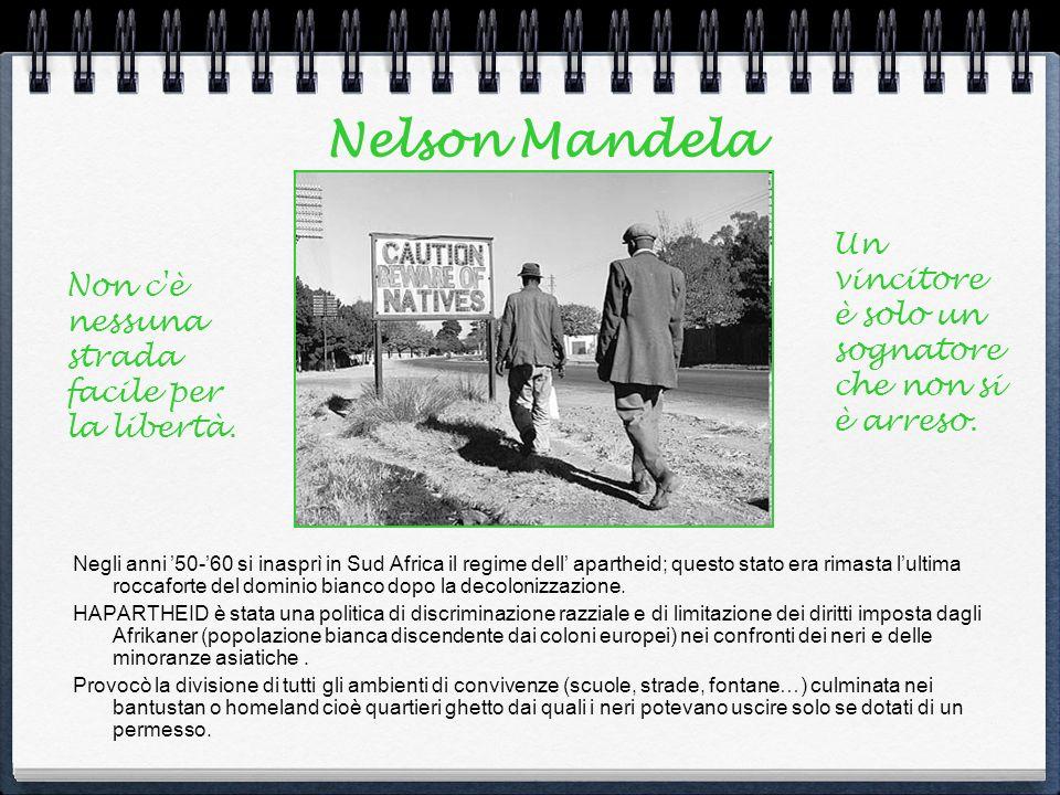 Nelson Mandela Negli anni 50-60 si inasprì in Sud Africa il regime dell apartheid; questo stato era rimasta lultima roccaforte del dominio bianco dopo