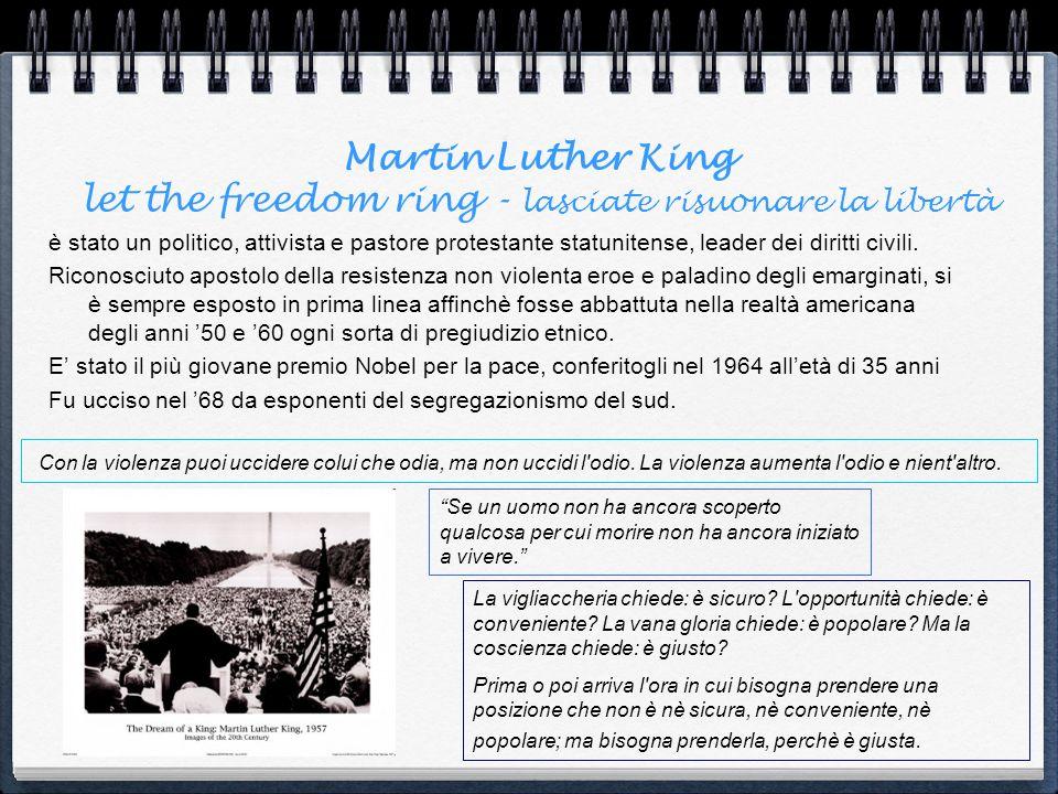 Martin Luther King let the freedom ring - lasciate risuonare la libertà è stato un politico, attivista e pastore protestante statunitense, leader dei