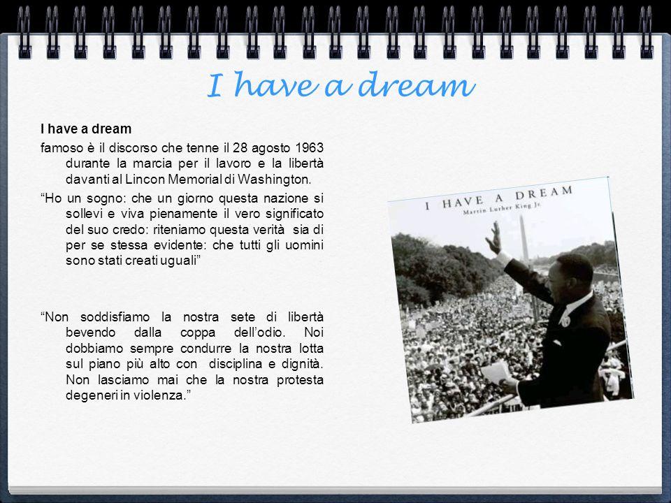 I have a dream famoso è il discorso che tenne il 28 agosto 1963 durante la marcia per il lavoro e la libertà davanti al Lincon Memorial di Washington.