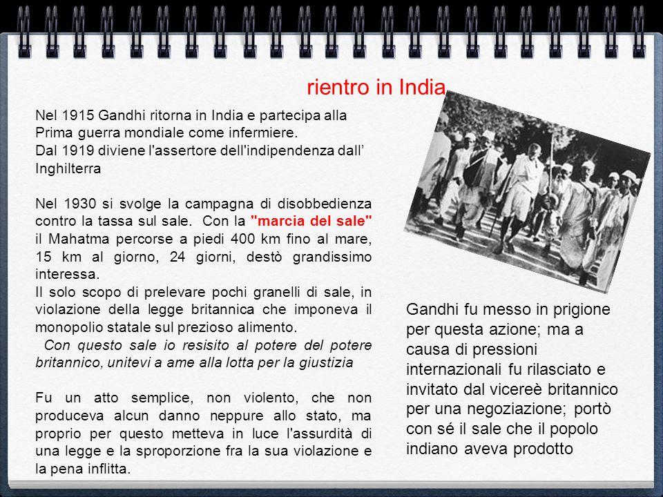 rientro in India Nel 1915 Gandhi ritorna in India e partecipa alla Prima guerra mondiale come infermiere. Dal 1919 diviene l'assertore dell'indipenden