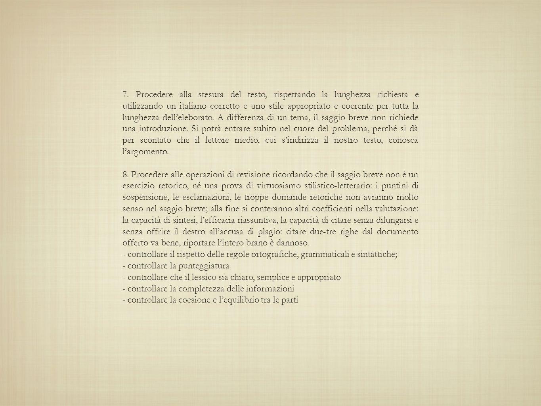 7. Procedere alla stesura del testo, rispettando la lunghezza richiesta e utilizzando un italiano corretto e uno stile appropriato e coerente per tutt