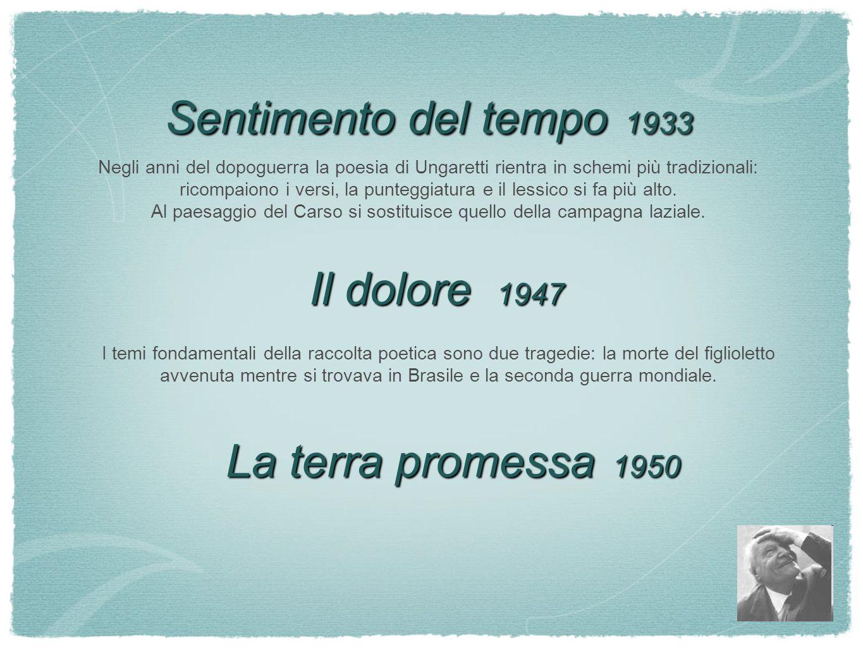 Sentimento del tempo 1933 Negli anni del dopoguerra la poesia di Ungaretti rientra in schemi più tradizionali: ricompaiono i versi, la punteggiatura e