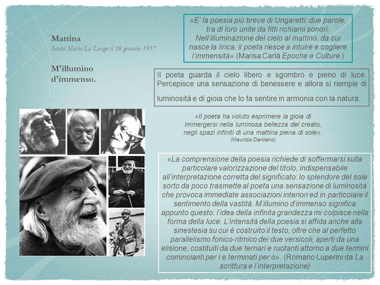 Mattina Santa Maria La Longa il 26 gennaio 1917 M'illumino d'immenso. «E la poesia più breve di Ungaretti: due parole, tra di loro unite da fitti rich