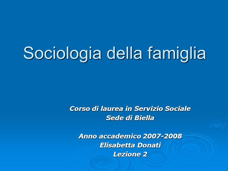 Sociologia della famiglia Corso di laurea in Servizio Sociale Sede di Biella Anno accademico 2007-2008 Elisabetta Donati Lezione 2