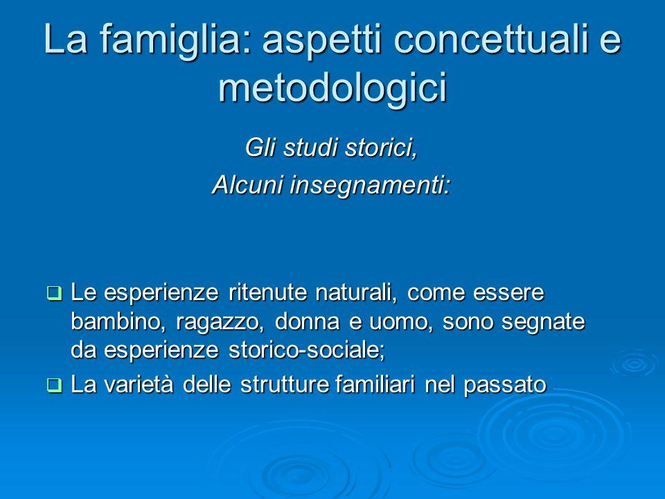 La famiglia: aspetti concettuali e metodologici Gli studi storici, Alcuni insegnamenti: Le esperienze ritenute naturali, come essere bambino, ragazzo,