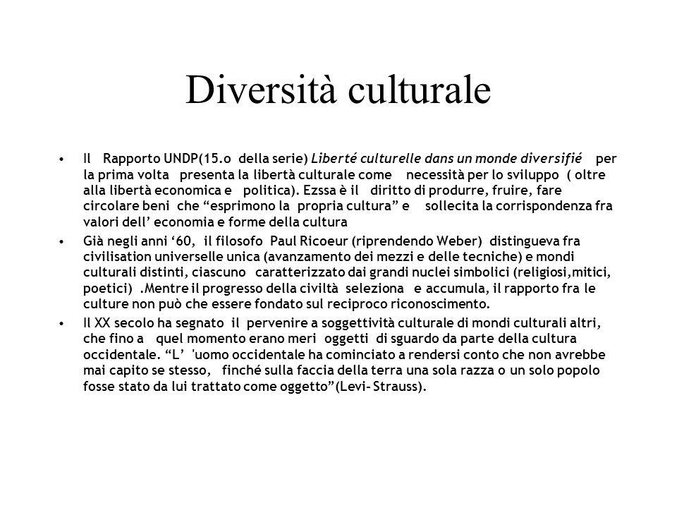 Diversità culturale Il Rapporto UNDP(15.o della serie) Liberté culturelle dans un monde diversifié per la prima volta presenta la libertà culturale come necessità per lo sviluppo ( oltre alla libertà economica e politica).