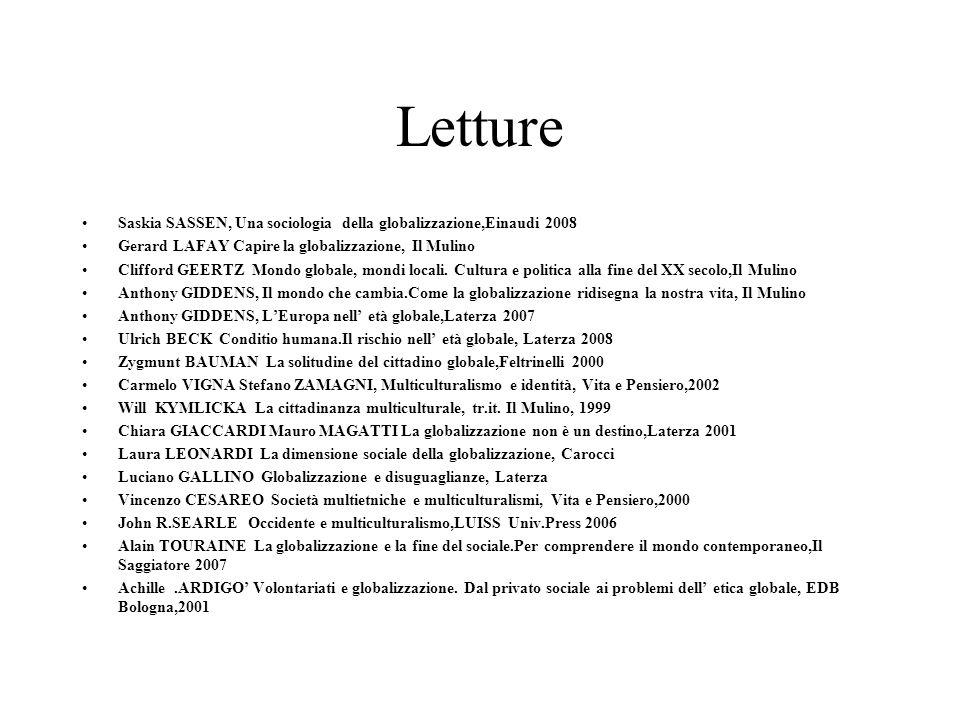 Letture Saskia SASSEN, Una sociologia della globalizzazione,Einaudi 2008 Gerard LAFAY Capire la globalizzazione, Il Mulino Clifford GEERTZ Mondo globa
