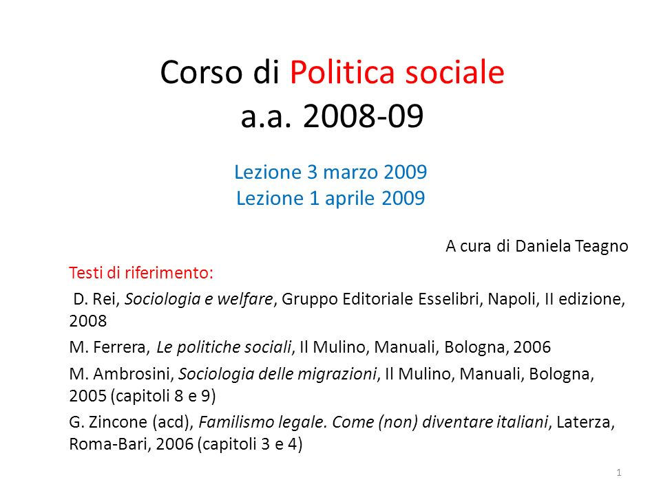 Corso di Politica sociale a.a. 2008-09 A cura di Daniela Teagno Testi di riferimento: D. Rei, Sociologia e welfare, Gruppo Editoriale Esselibri, Napol