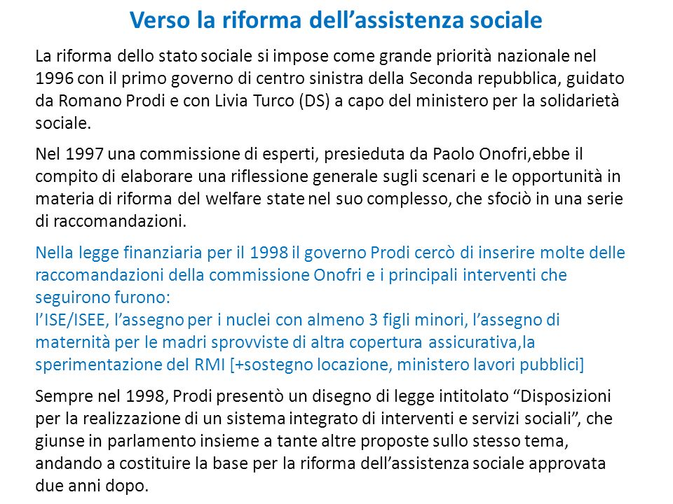 Verso la riforma dellassistenza sociale La riforma dello stato sociale si impose come grande priorità nazionale nel 1996 con il primo governo di centr