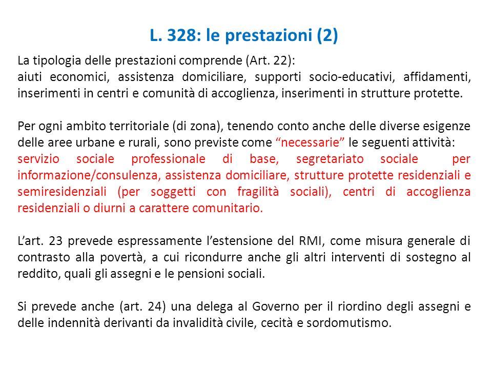L. 328: le prestazioni (2) La tipologia delle prestazioni comprende (Art. 22): aiuti economici, assistenza domiciliare, supporti socio-educativi, affi
