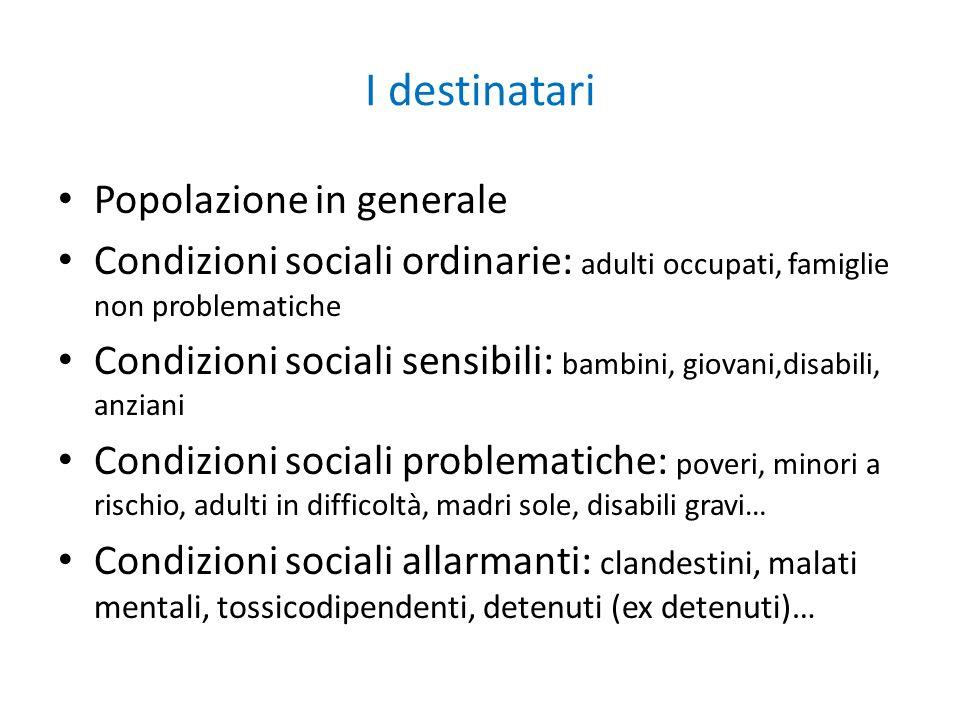 I destinatari Popolazione in generale Condizioni sociali ordinarie: adulti occupati, famiglie non problematiche Condizioni sociali sensibili: bambini,