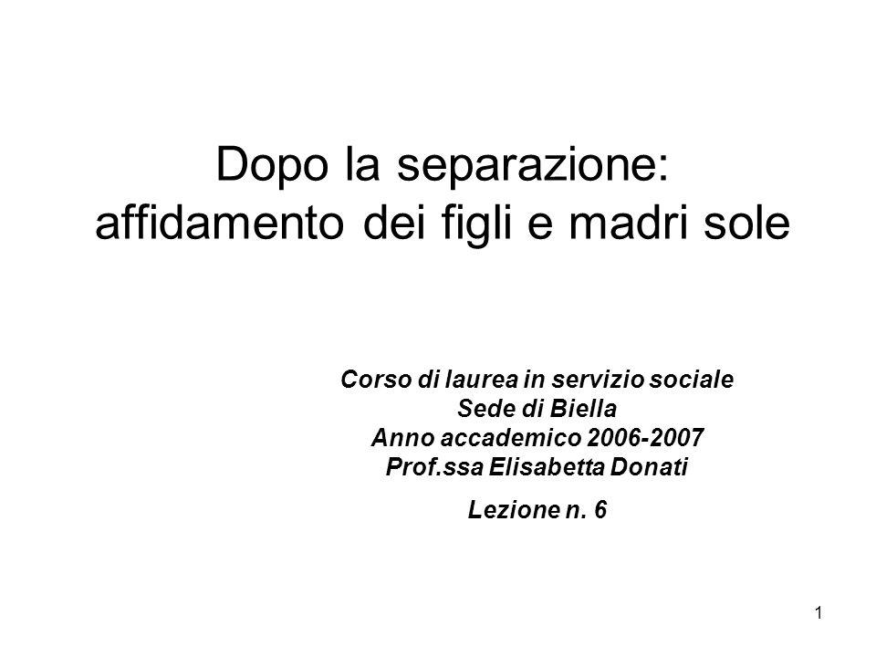 1 Dopo la separazione: affidamento dei figli e madri sole Corso di laurea in servizio sociale Sede di Biella Anno accademico 2006-2007 Prof.ssa Elisab