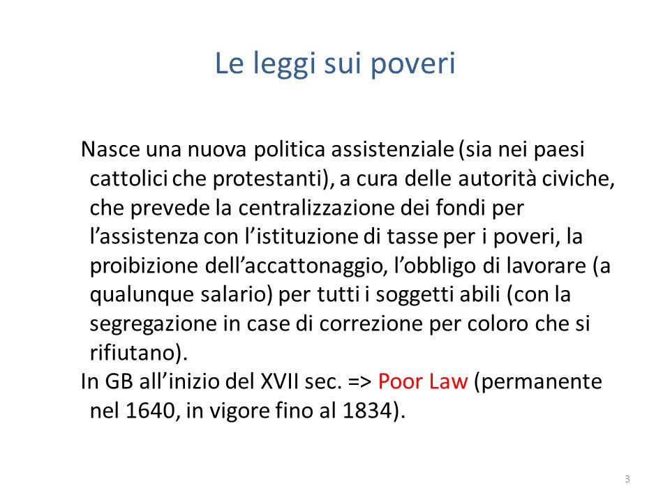 Le leggi sui poveri Nasce una nuova politica assistenziale (sia nei paesi cattolici che protestanti), a cura delle autorità civiche, che prevede la ce
