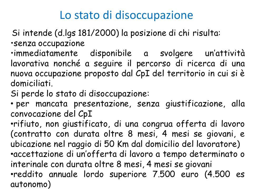 Lo stato di disoccupazione Si intende (d.lgs 181/2000) la posizione di chi risulta: senza occupazione immediatamente disponibile a svolgere unattività
