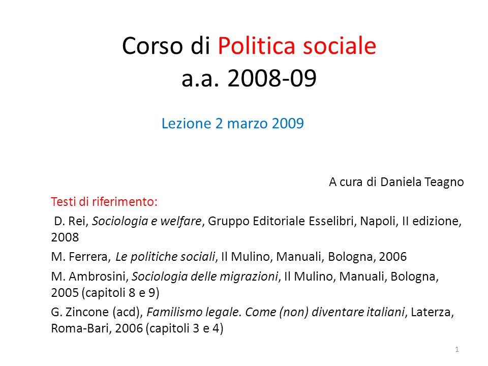 Corso di Politica sociale a.a. 2008-09 A cura di Daniela Teagno Testi di riferimento: D.