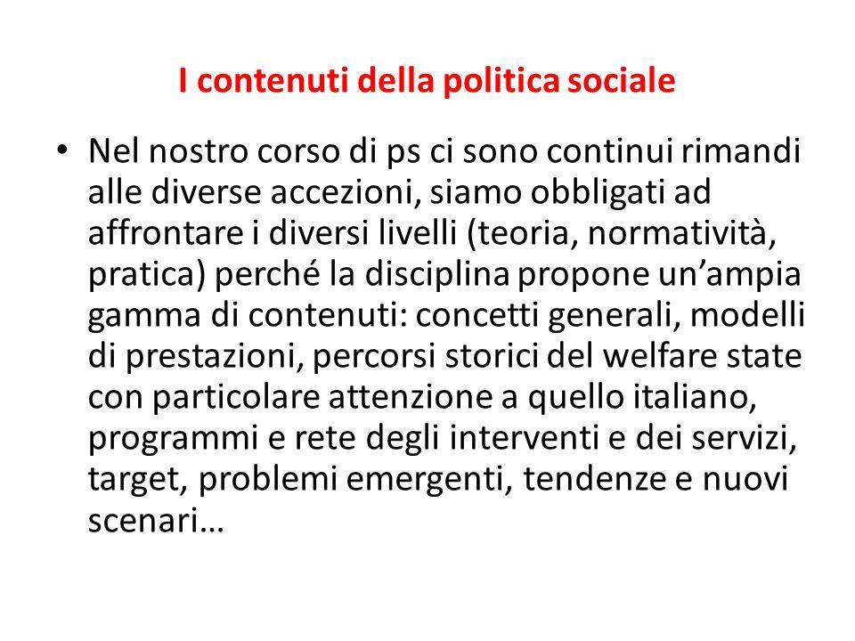 I contenuti della politica sociale Nel nostro corso di ps ci sono continui rimandi alle diverse accezioni, siamo obbligati ad affrontare i diversi liv