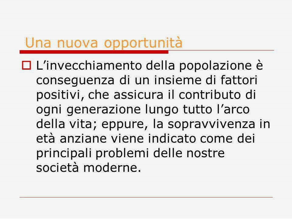 Una nuova opportunità Linvecchiamento della popolazione è conseguenza di un insieme di fattori positivi, che assicura il contributo di ogni generazion