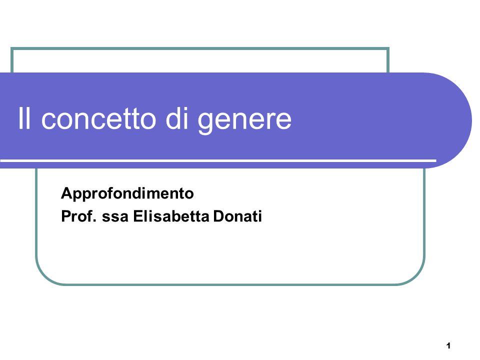 1 Il concetto di genere Approfondimento Prof. ssa Elisabetta Donati