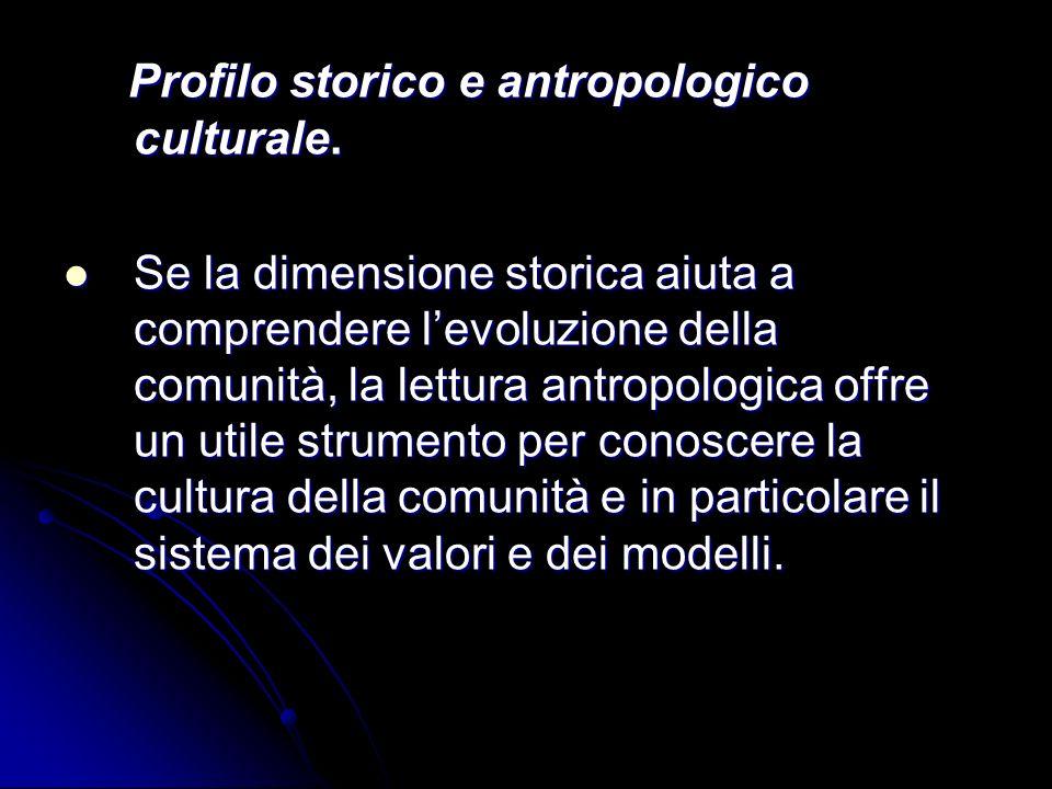 Profilo storico e antropologico culturale. Profilo storico e antropologico culturale. Se la dimensione storica aiuta a comprendere levoluzione della c