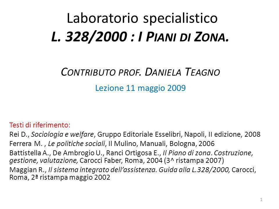 Laboratorio specialistico L. 328/2000 : I P IANI DI Z ONA. C ONTRIBUTO PROF. D ANIELA T EAGNO Testi di riferimento: Rei D., Sociologia e welfare, Grup