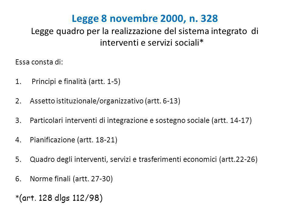 Legge 8 novembre 2000, n. 328 Legge quadro per la realizzazione del sistema integrato di interventi e servizi sociali* Essa consta di: 1. Principi e f