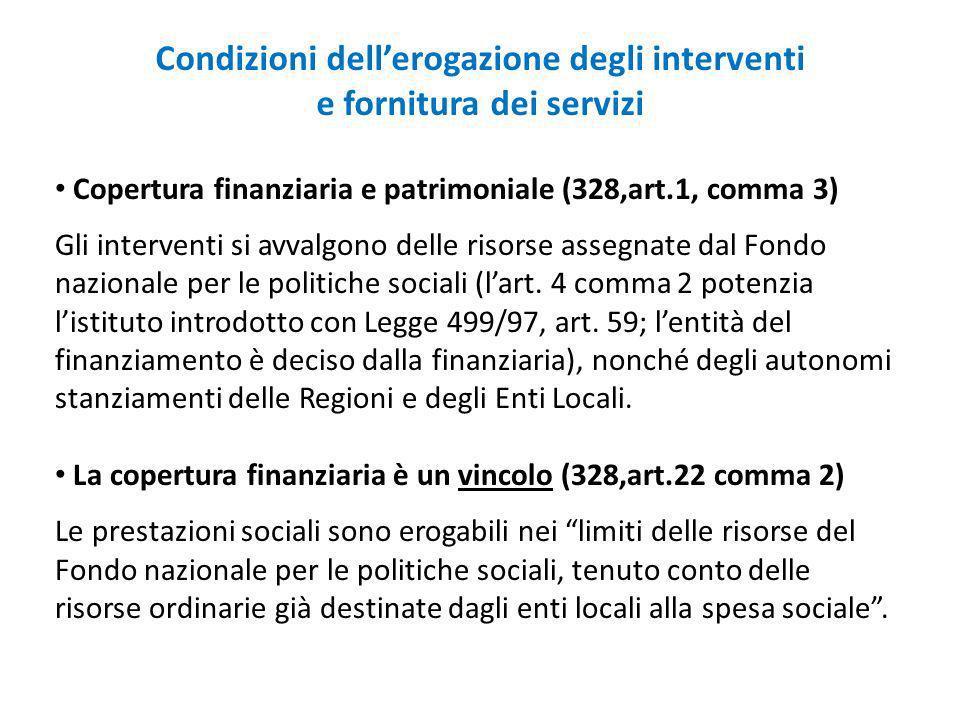 Copertura finanziaria e patrimoniale (328,art.1, comma 3) Gli interventi si avvalgono delle risorse assegnate dal Fondo nazionale per le politiche sociali (lart.
