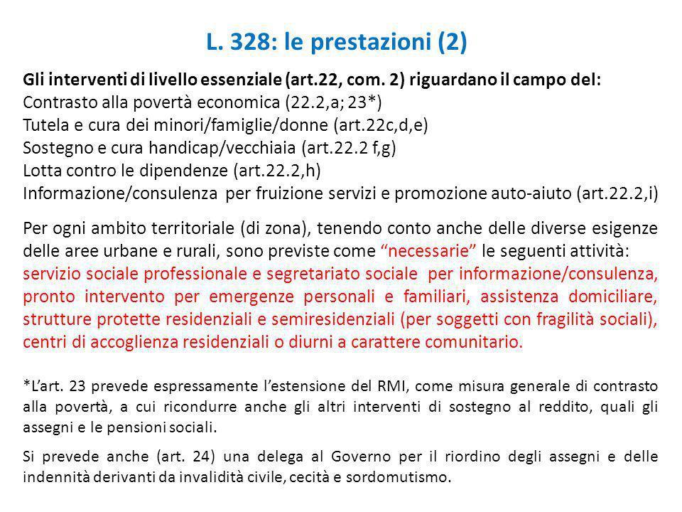L. 328: le prestazioni (2) Gli interventi di livello essenziale (art.22, com. 2) riguardano il campo del: Contrasto alla povertà economica (22.2,a; 23