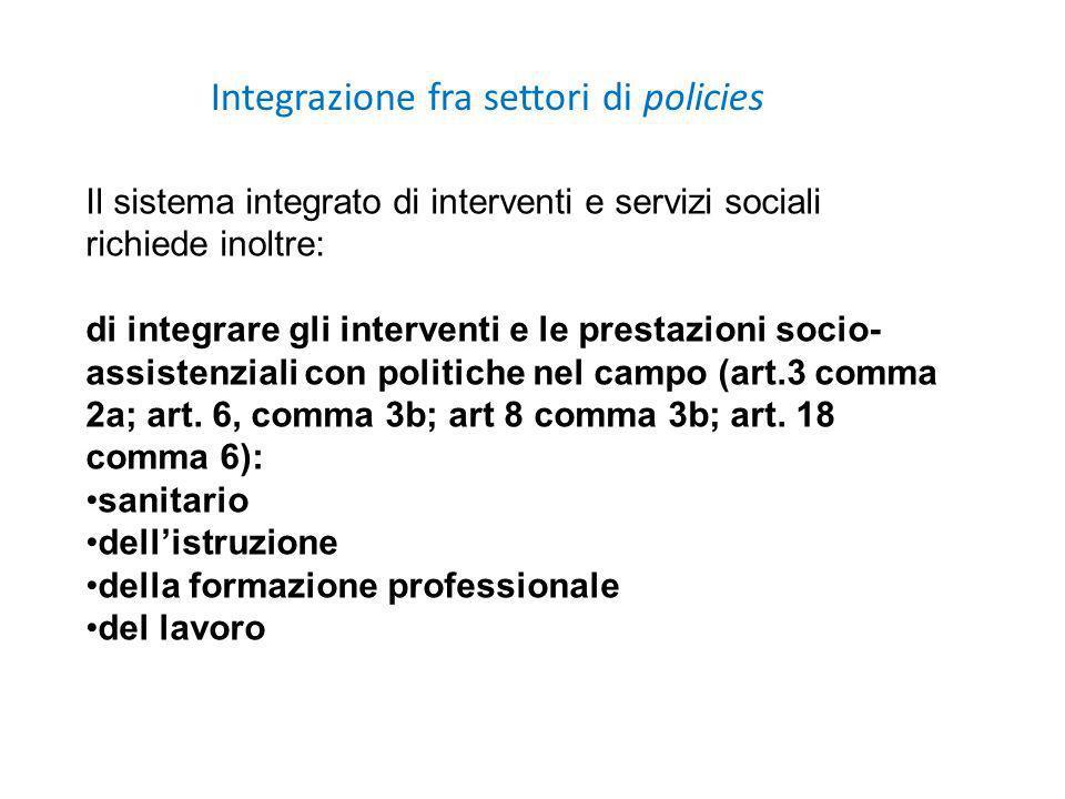 Il sistema integrato di interventi e servizi sociali richiede inoltre: di integrare gli interventi e le prestazioni socio- assistenziali con politiche