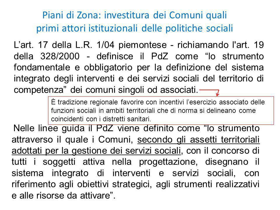 Piani di Zona: investitura dei Comuni quali primi attori istituzionali delle politiche sociali Lart. 17 della L.R. 1/04 piemontese - richiamando l'art