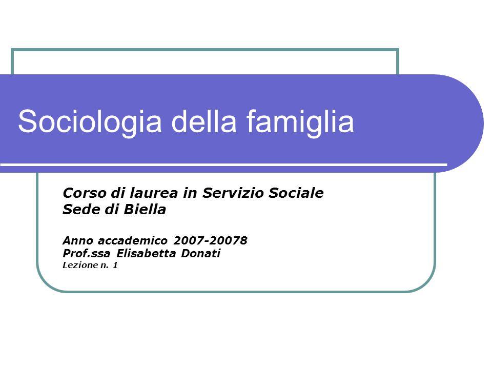 Sociologia della famiglia Corso di laurea in Servizio Sociale Sede di Biella Anno accademico 2007-20078 Prof.ssa Elisabetta Donati Lezione n.