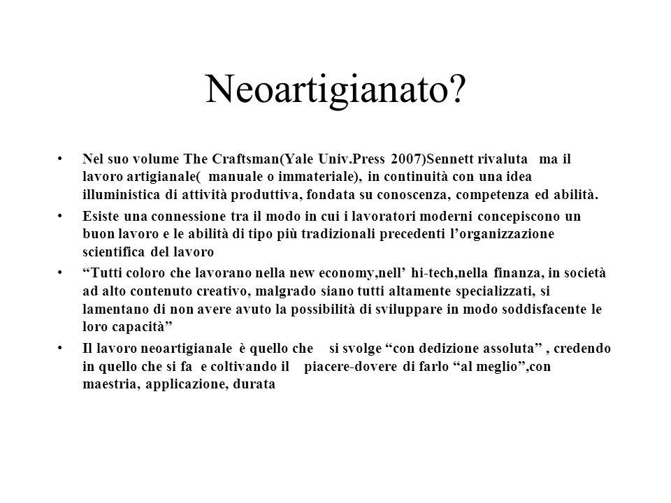Neoartigianato? Nel suo volume The Craftsman(Yale Univ.Press 2007)Sennett rivaluta ma il lavoro artigianale( manuale o immateriale), in continuità con
