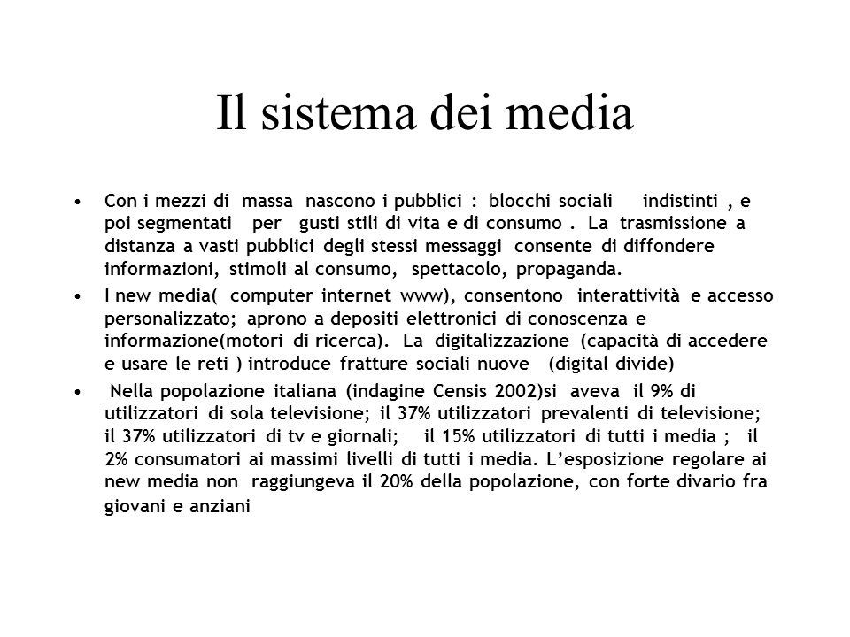 Il sistema dei media Con i mezzi di massa nascono i pubblici : blocchi sociali indistinti, e poi segmentati per gusti stili di vita e di consumo.