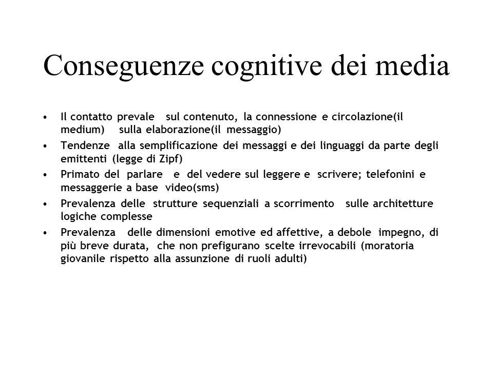 Conseguenze cognitive dei media Il contatto prevale sul contenuto, la connessione e circolazione(il medium) sulla elaborazione(il messaggio) Tendenze
