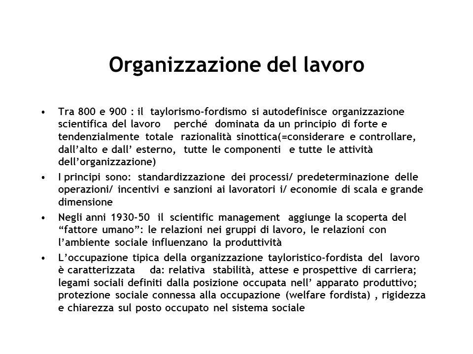 Organizzazione del lavoro Tra 800 e 900 : il taylorismo-fordismo si autodefinisce organizzazione scientifica del lavoro perché dominata da un principi