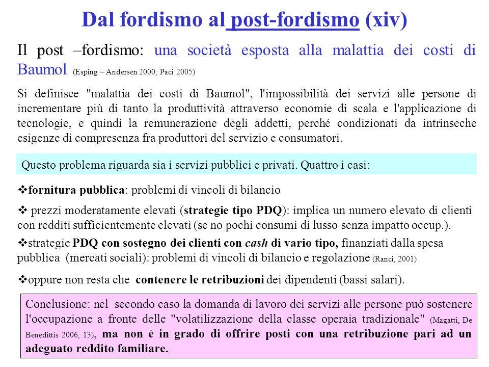 Dal fordismo al post-fordismo (xiv) Il post –fordismo: una società esposta alla malattia dei costi di Baumol (Esping – Andersen 2000; Paci 2005) Si de