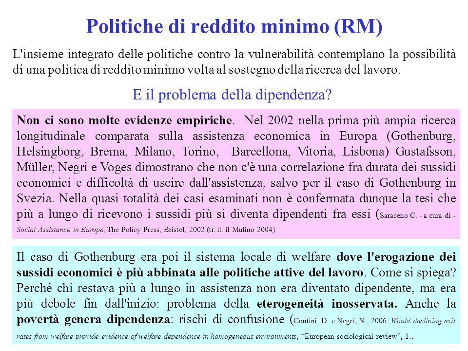 Politiche di reddito minimo (RM) L insieme integrato delle politiche contro la vulnerabilità contemplano la possibilità di una politica di reddito minimo volta al sostegno della ricerca del lavoro.