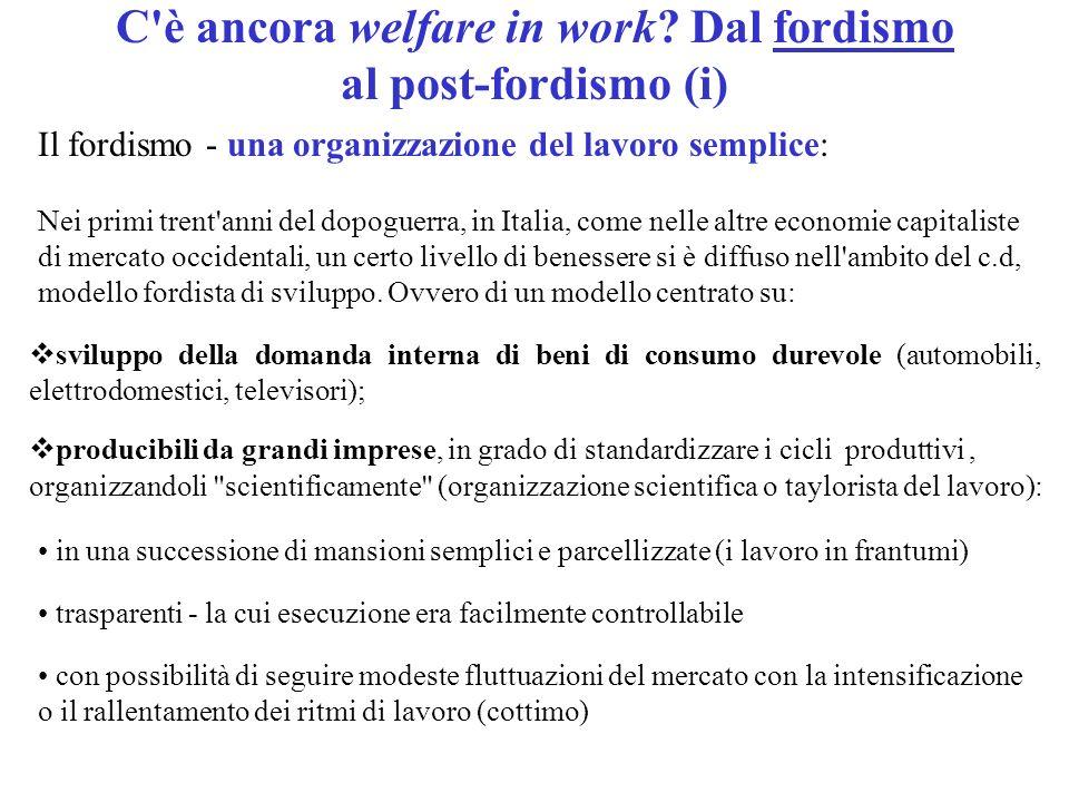 C'è ancora welfare in work? Dal fordismo al post-fordismo (i) Il fordismo - una organizzazione del lavoro semplice: Nei primi trent'anni del dopoguerr