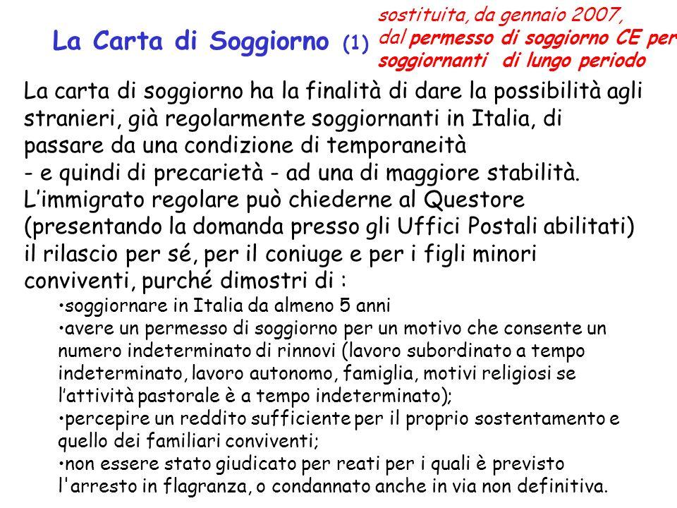 La Carta di Soggiorno (1) La carta di soggiorno ha la finalità di dare la possibilità agli stranieri, già regolarmente soggiornanti in Italia, di passare da una condizione di temporaneità - e quindi di precarietà - ad una di maggiore stabilità.
