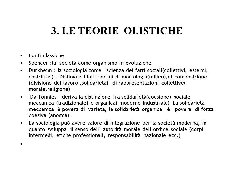 3. LE TEORIE OLISTICHE Fonti classiche Spencer :la società come organismo in evoluzione Durkheim : la sociologia come scienza dei fatti sociali(collet
