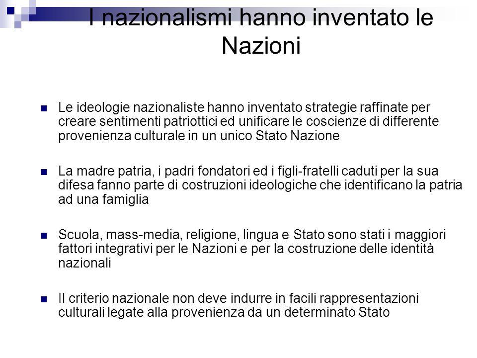 I nazionalismi hanno inventato le Nazioni Le ideologie nazionaliste hanno inventato strategie raffinate per creare sentimenti patriottici ed unificare