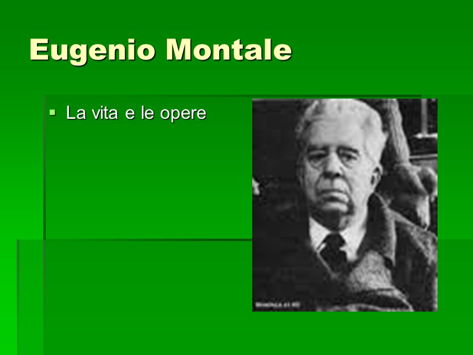Eugenio Montale La vita e le opere La vita e le opere