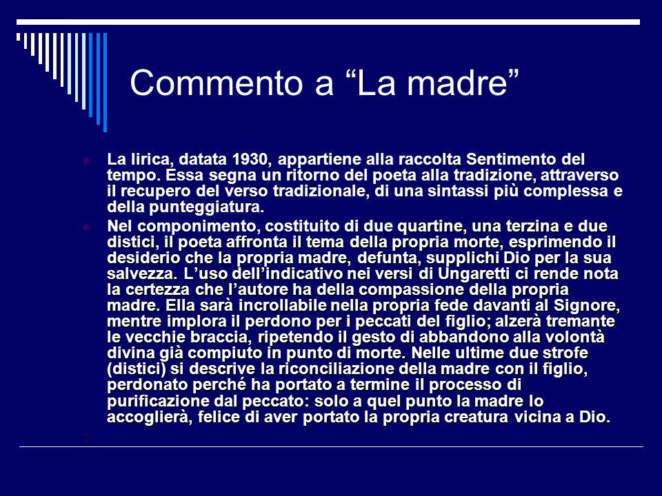 Commento a La madre La lirica, datata 1930, appartiene alla raccolta Sentimento del tempo. Essa segna un ritorno del poeta alla tradizione, attraverso