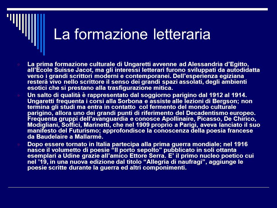 La formazione letteraria La prima formazione culturale di Ungaretti avvenne ad Alessandria dEgitto, allEcole Suisse Jacot, ma gli interessi letterari