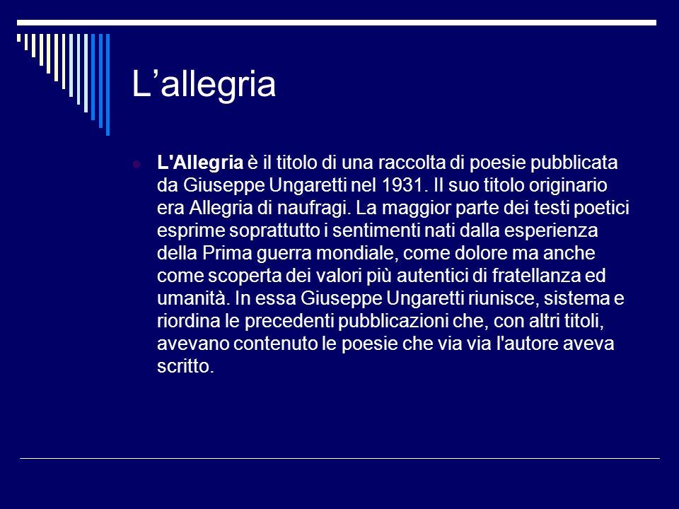 Lallegria L'Allegria è il titolo di una raccolta di poesie pubblicata da Giuseppe Ungaretti nel 1931. Il suo titolo originario era Allegria di naufrag