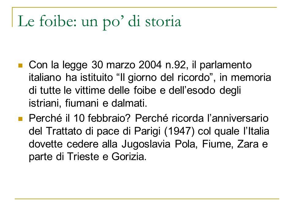 Le foibe: un po di storia Con la legge 30 marzo 2004 n.92, il parlamento italiano ha istituito Il giorno del ricordo, in memoria di tutte le vittime d