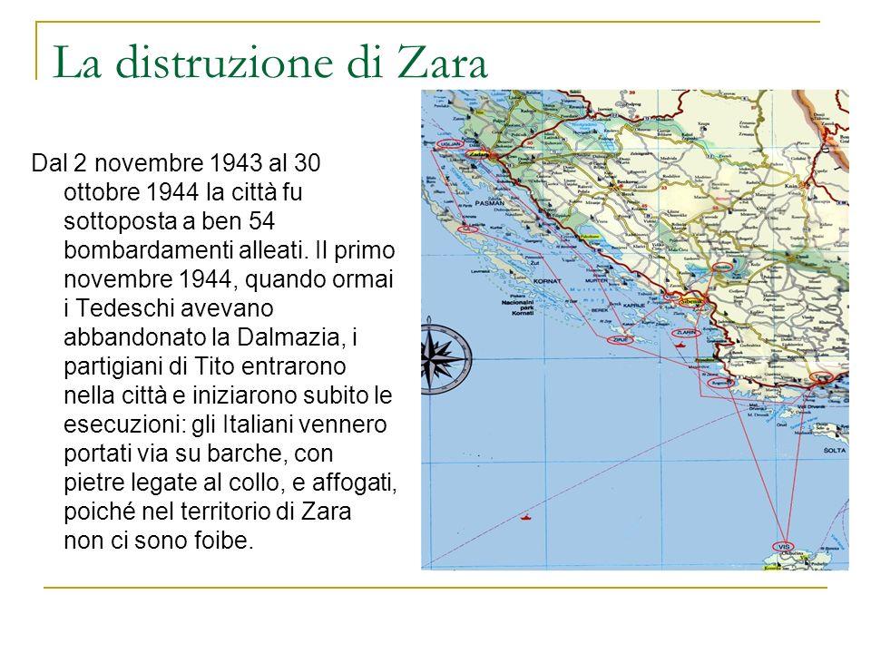 La distruzione di Zara Dal 2 novembre 1943 al 30 ottobre 1944 la città fu sottoposta a ben 54 bombardamenti alleati. Il primo novembre 1944, quando or